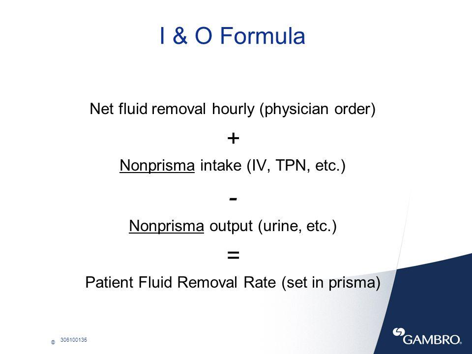 - I & O Formula + = Net fluid removal hourly (physician order)