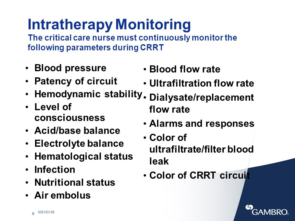 Intratherapy Monitoring The critical care nurse must continuously monitor the following parameters during CRRT