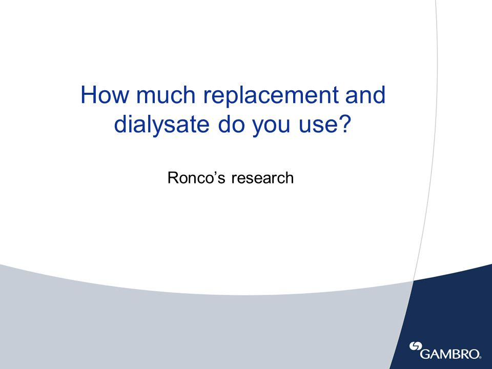 How much replacement and dialysate do you use