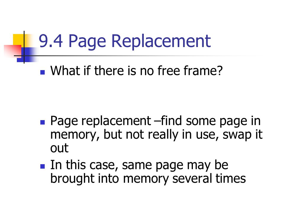 9.4 Page Replacement What if there is no free frame