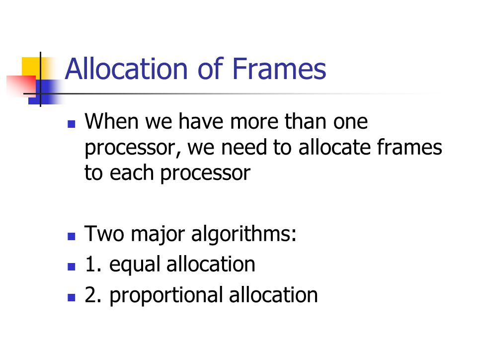 Allocation of Frames When we have more than one processor, we need to allocate frames to each processor.