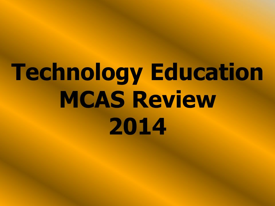 Technology Education MCAS Review 2014