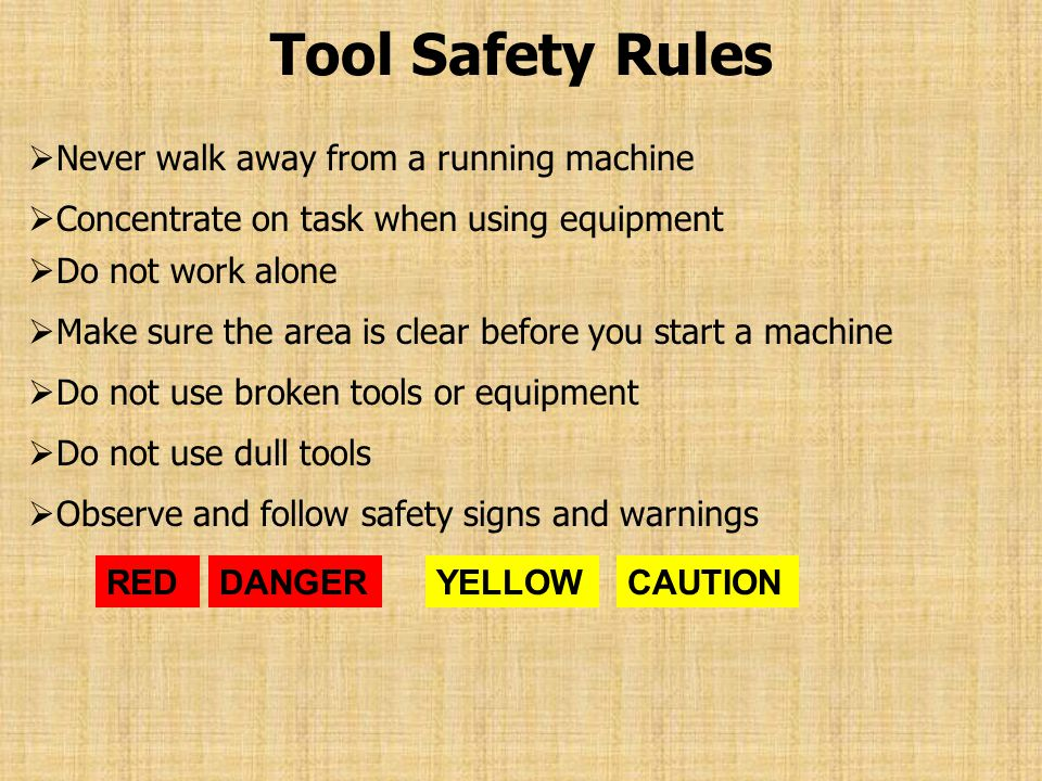 Tool Safety Rules Never walk away from a running machine