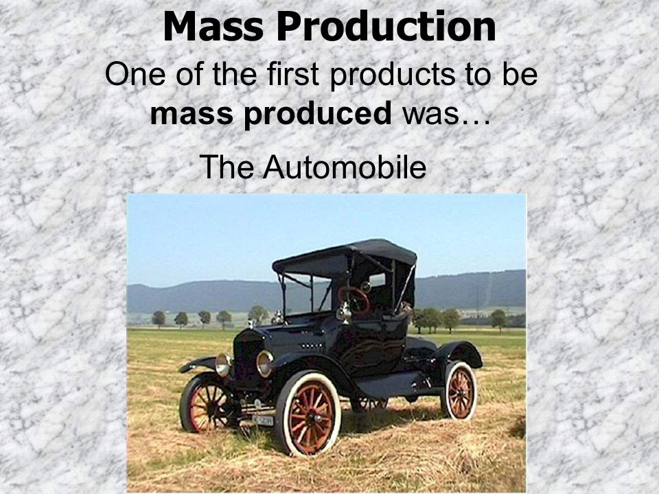 One of the first products to be mass produced was…