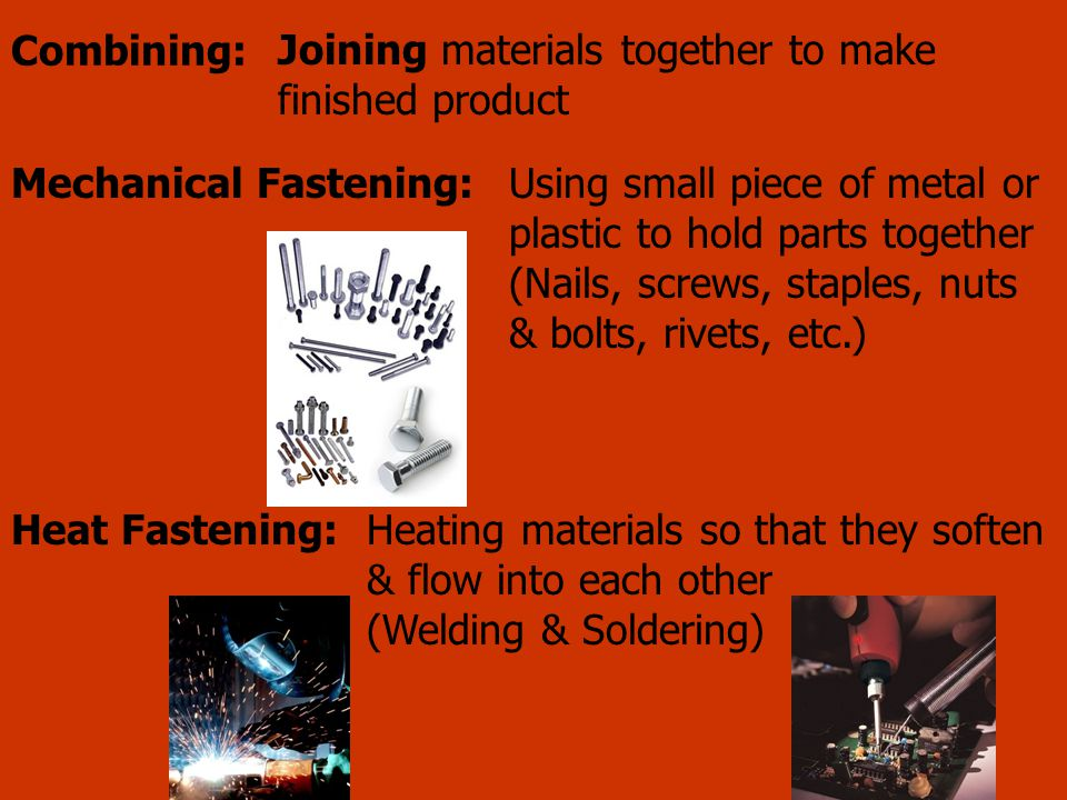 Joining materials together to make finished product