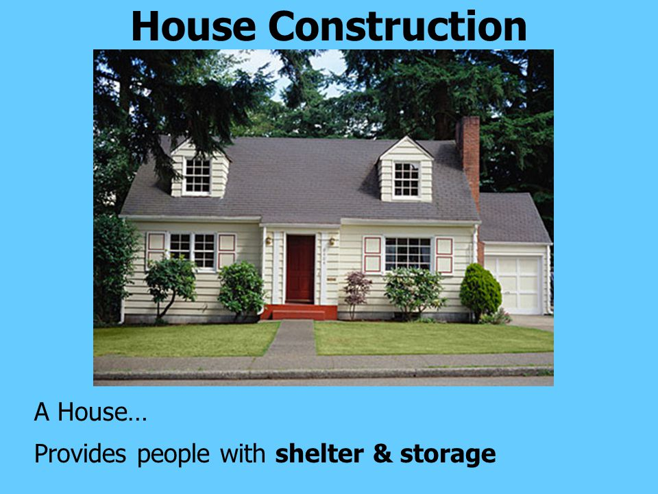House Construction A House… Provides people with shelter & storage 36
