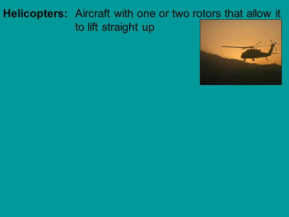Helicopters: Aircraft with one or two rotors that allow it to lift straight up