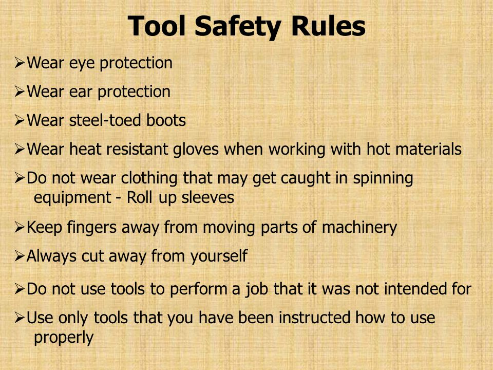 Tool Safety Rules Wear eye protection Wear ear protection