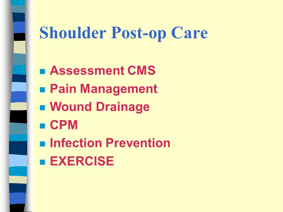 Shoulder Post-op Care Assessment CMS Pain Management Wound Drainage
