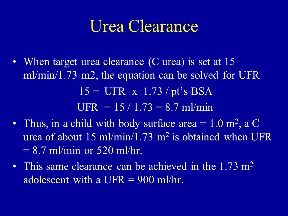 Tetralogy of Fallot 21.9.98. Urea Clearance. When target urea clearance (C urea) is set at 15 ml/min/1.73 m2, the equation can be solved for UFR.