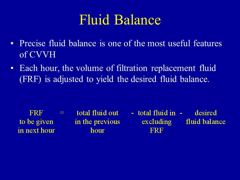 Tetralogy of Fallot 21.9.98. Fluid Balance. Precise fluid balance is one of the most useful features of CVVH.