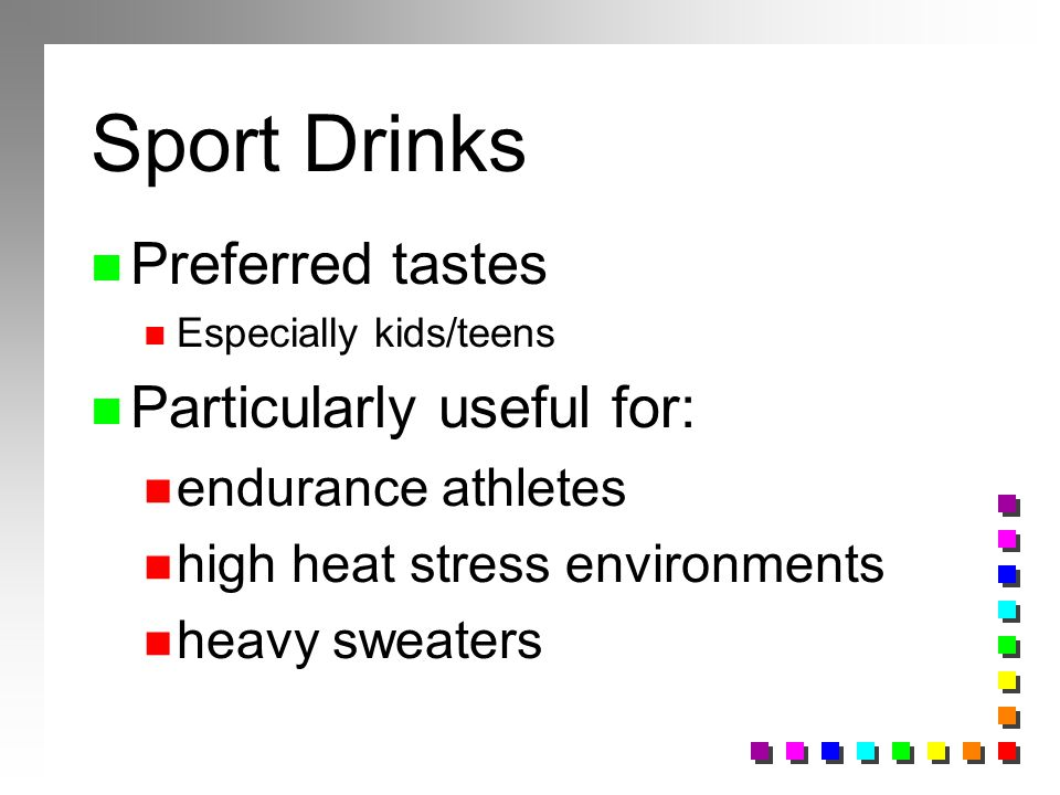 Sport Drinks Preferred tastes Particularly useful for: