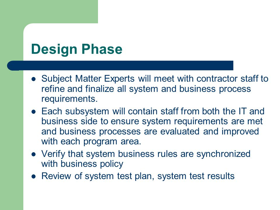 Design Phase Subject Matter Experts will meet with contractor staff to refine and finalize all system and business process requirements.