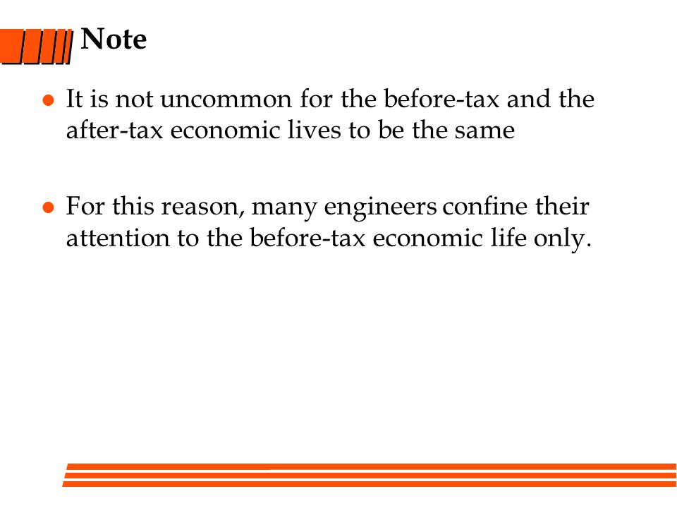 Note It is not uncommon for the before-tax and the after-tax economic lives to be the same.