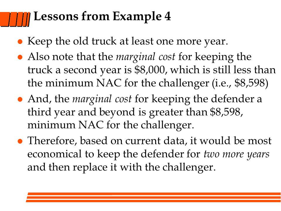 Lessons from Example 4 Keep the old truck at least one more year.