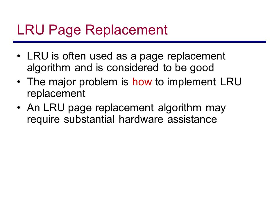 LRU Page Replacement LRU is often used as a page replacement algorithm and is considered to be good.