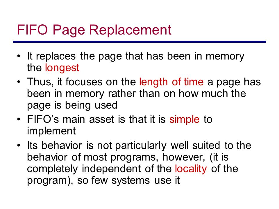 FIFO Page Replacement It replaces the page that has been in memory the longest.
