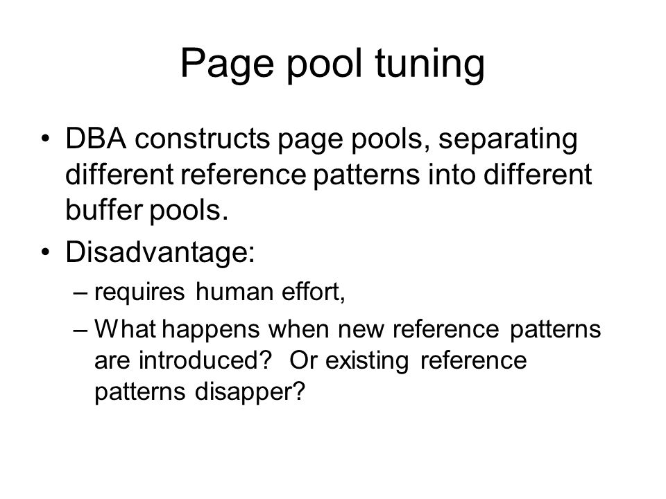 Page pool tuning DBA constructs page pools, separating different reference patterns into different buffer pools.