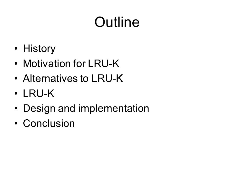Outline History Motivation for LRU-K Alternatives to LRU-K LRU-K