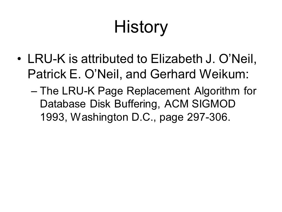 History LRU-K is attributed to Elizabeth J. O'Neil, Patrick E. O'Neil, and Gerhard Weikum: