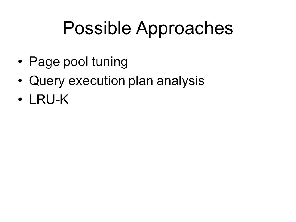 Possible Approaches Page pool tuning Query execution plan analysis