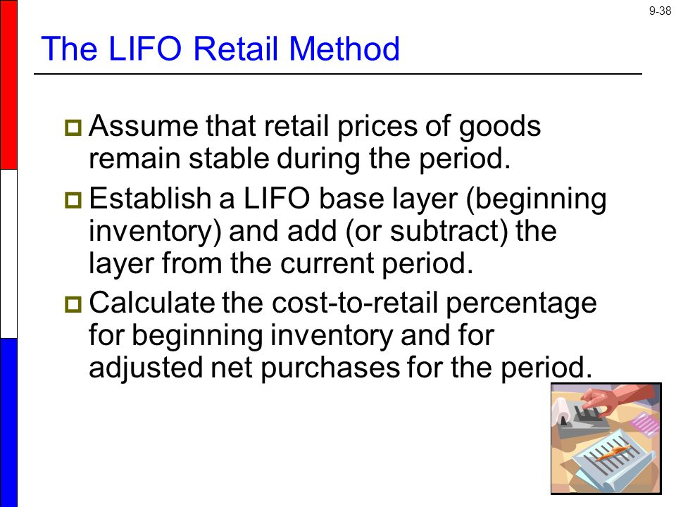 The LIFO Retail Method Assume that retail prices of goods remain stable during the period.