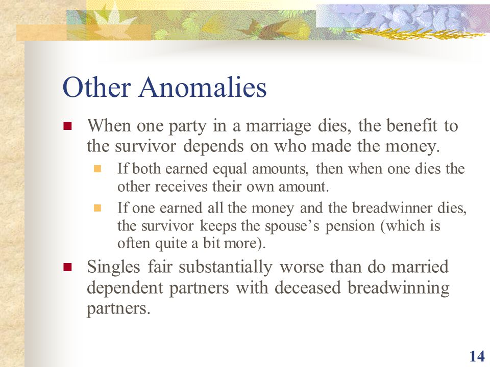 Other Anomalies When one party in a marriage dies, the benefit to the survivor depends on who made the money.