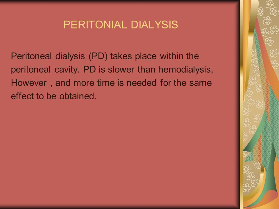 PERITONIAL DIALYSIS Peritoneal dialysis (PD) takes place within the