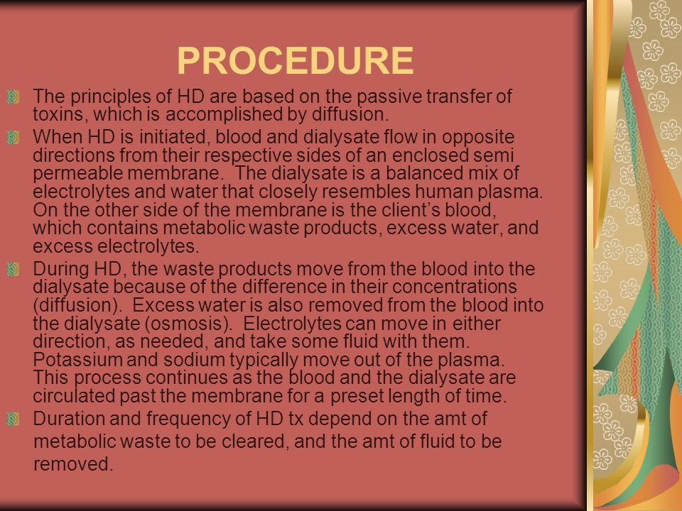 PROCEDURE The principles of HD are based on the passive transfer of toxins, which is accomplished by diffusion.