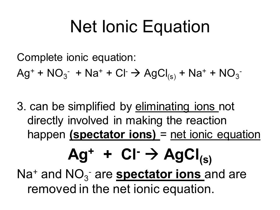 Net Ionic Equation Ag+ + Cl-  AgCl(s)
