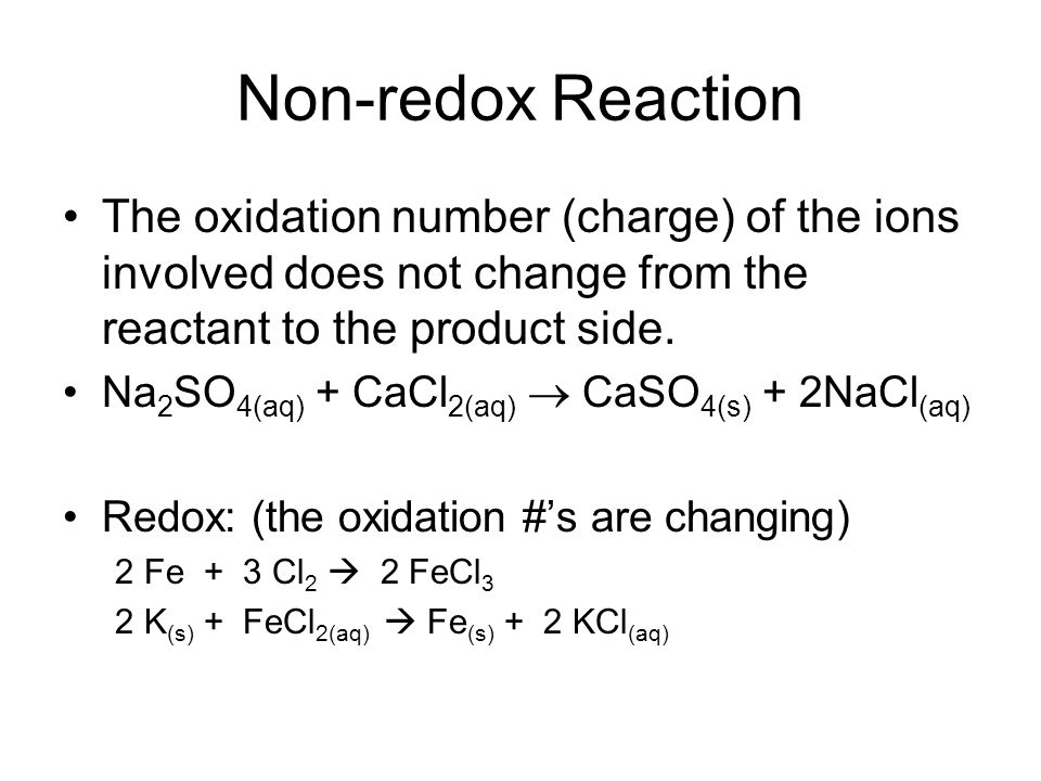 Non-redox Reaction The oxidation number (charge) of the ions involved does not change from the reactant to the product side.