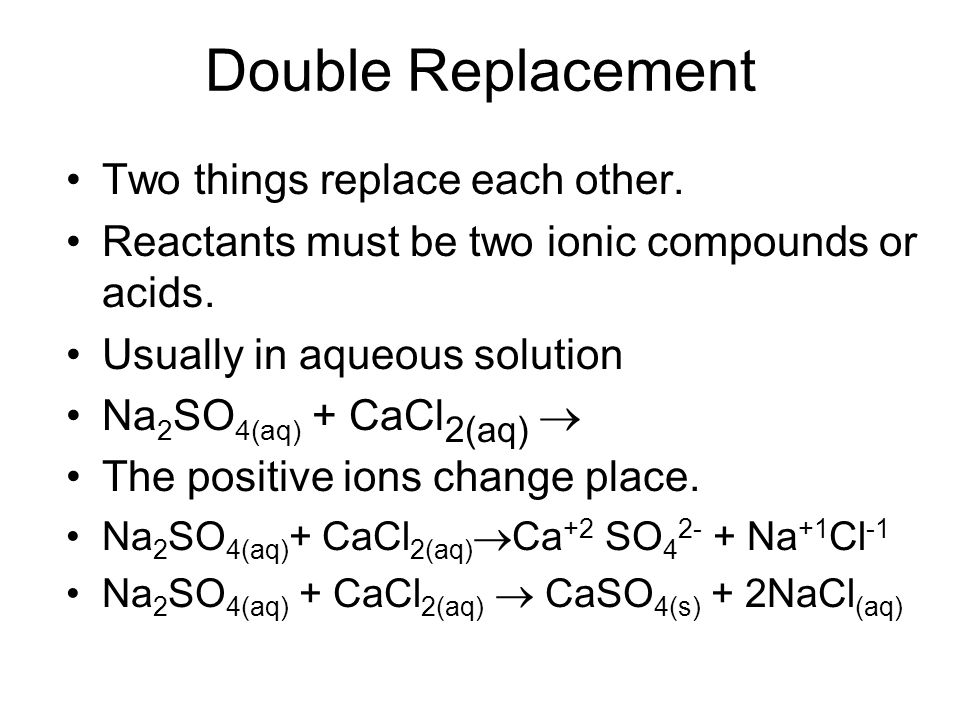 Double Replacement Two things replace each other.