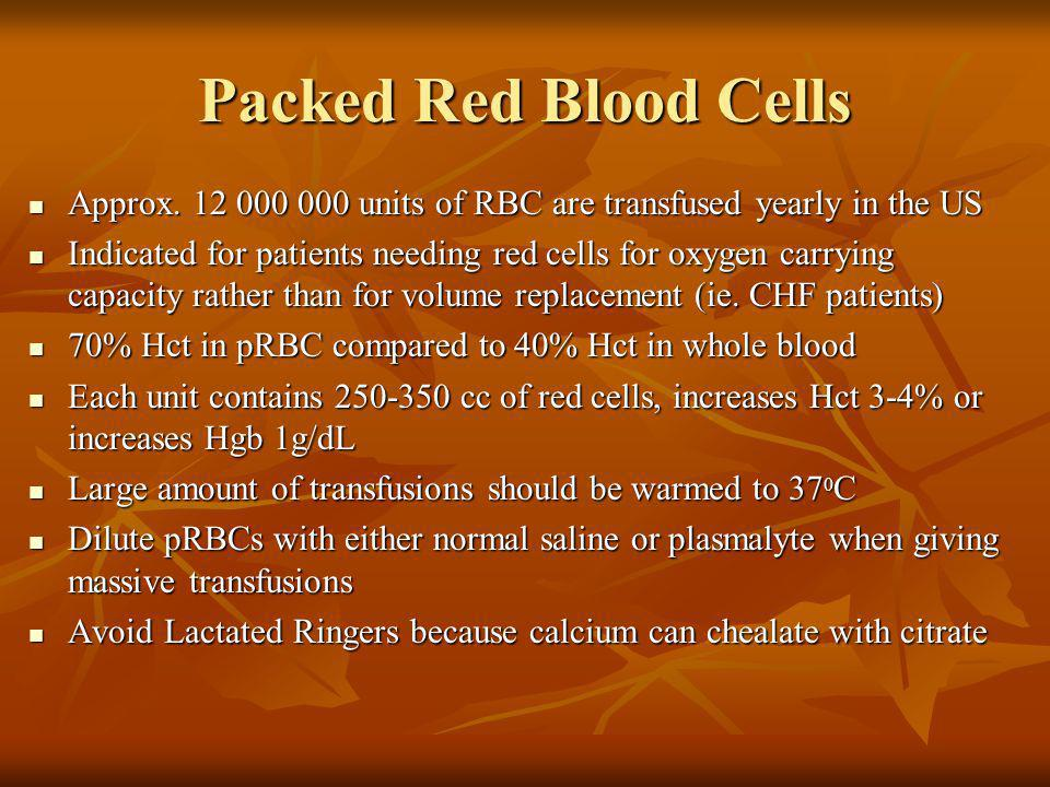 Packed Red Blood Cells Approx. 12 000 000 units of RBC are transfused yearly in the US.