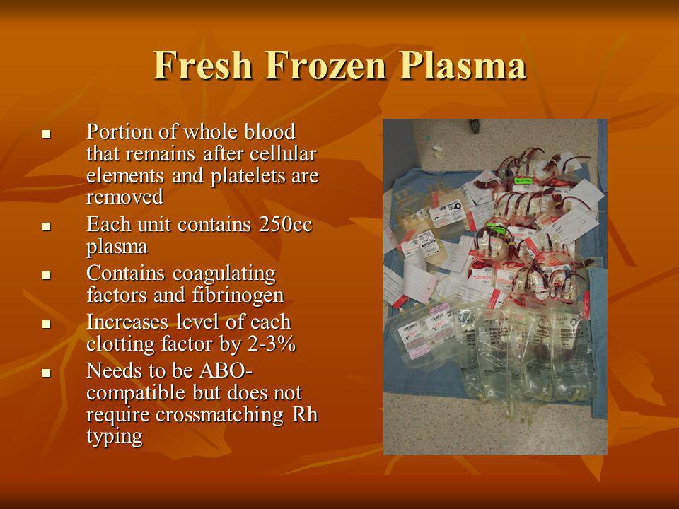 Fresh Frozen Plasma Portion of whole blood that remains after cellular elements and platelets are removed.