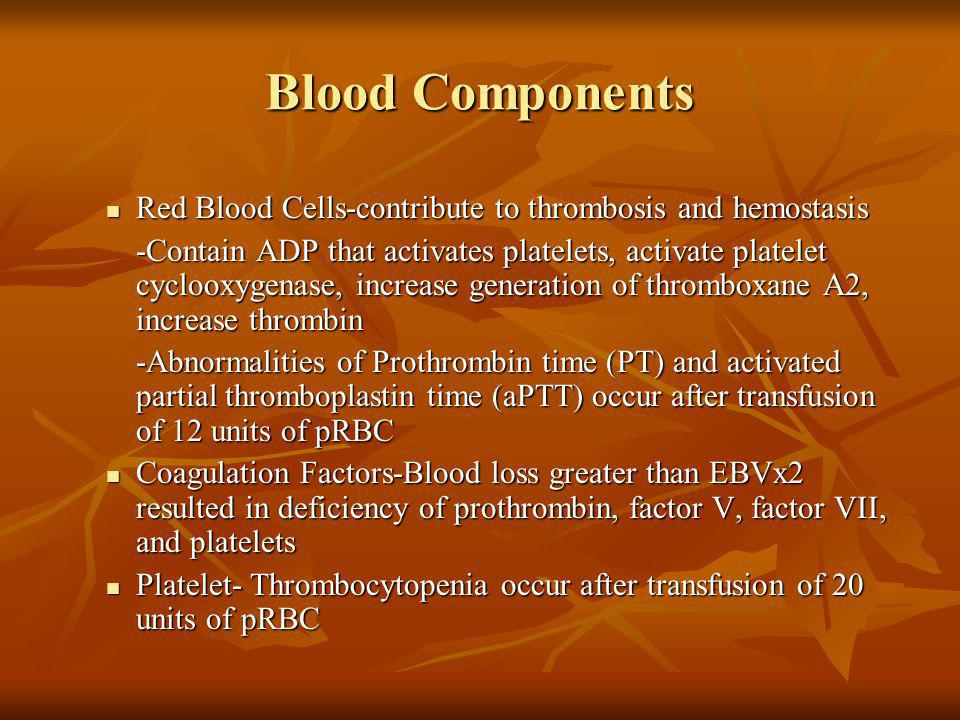 Blood Components Red Blood Cells-contribute to thrombosis and hemostasis.