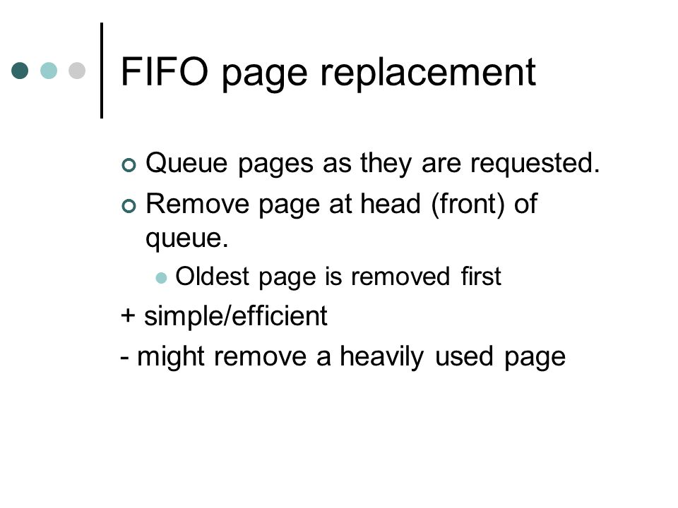 FIFO page replacement Queue pages as they are requested.