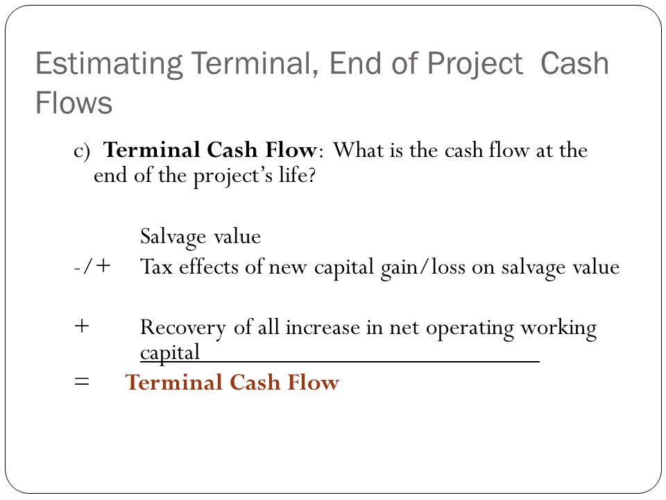 Estimating Terminal, End of Project Cash Flows