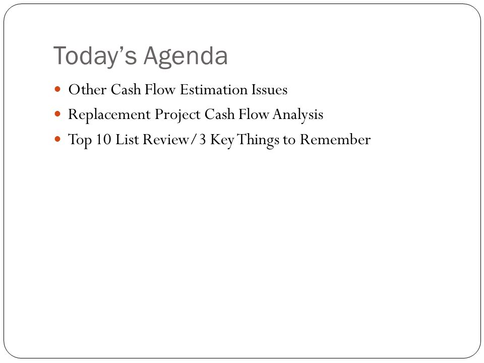 Today's Agenda Other Cash Flow Estimation Issues