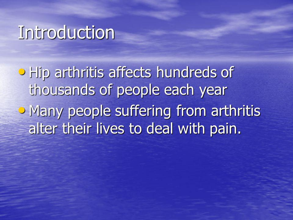 Introduction Hip arthritis affects hundreds of thousands of people each year.