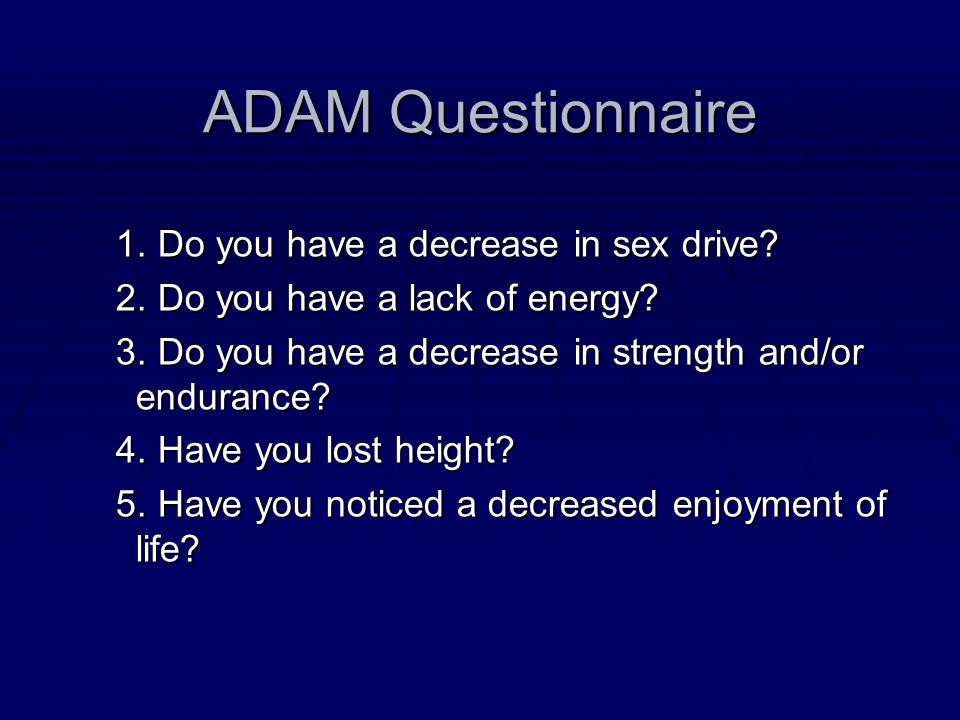 ADAM Questionnaire 1. Do you have a decrease in sex drive