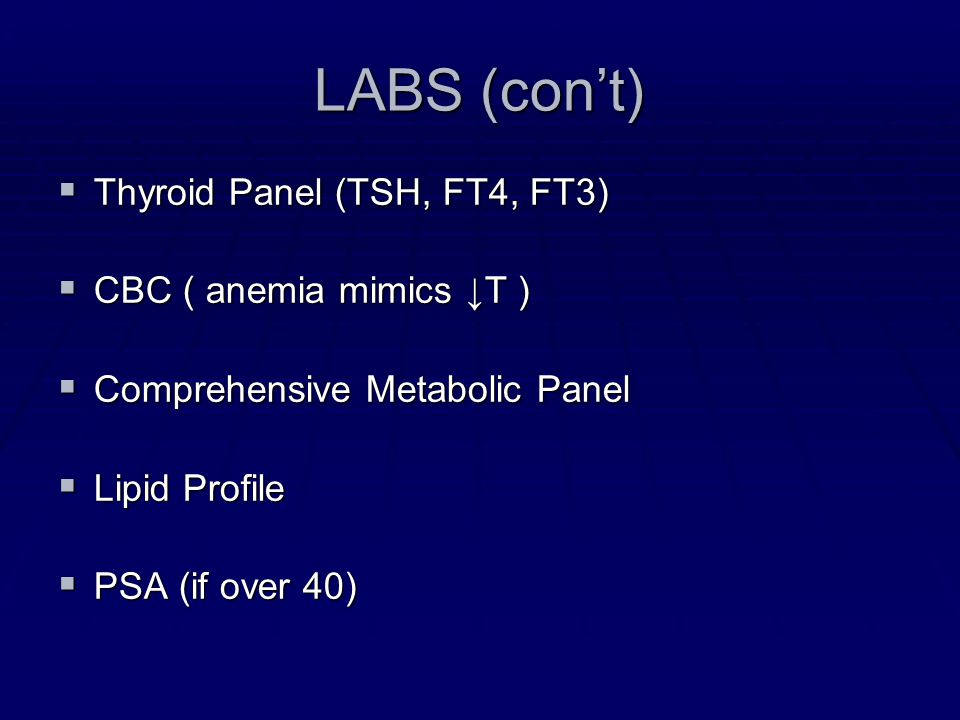 LABS (con't) Thyroid Panel (TSH, FT4, FT3) CBC ( anemia mimics ↓T )
