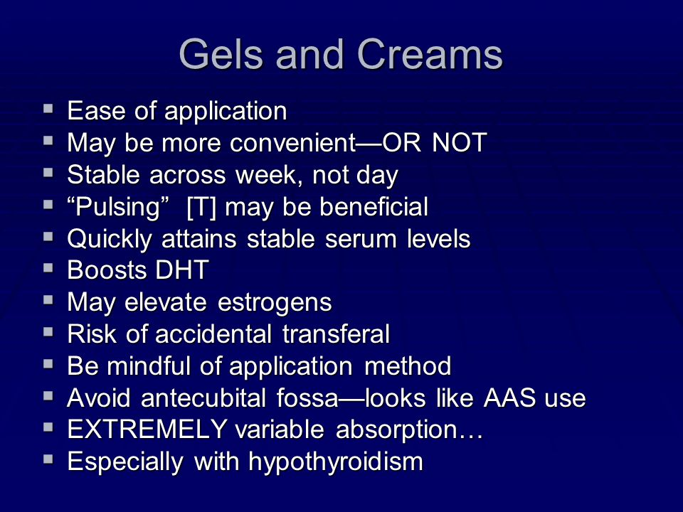 Gels and Creams Ease of application May be more convenient—OR NOT