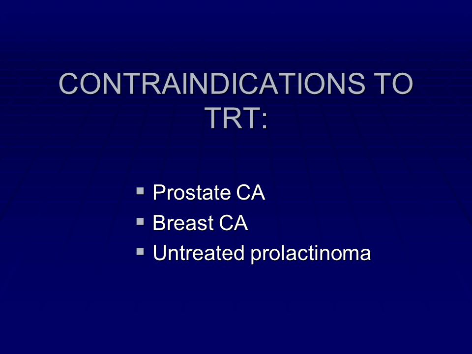 CONTRAINDICATIONS TO TRT: