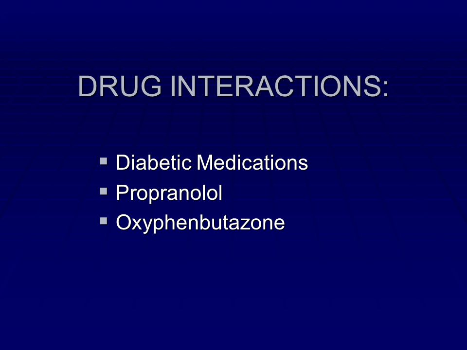 DRUG INTERACTIONS: Diabetic Medications Propranolol Oxyphenbutazone