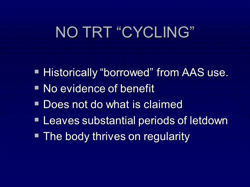 NO TRT CYCLING Historically borrowed from AAS use.