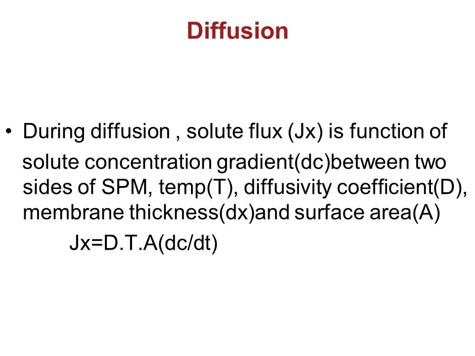 Diffusion During diffusion , solute flux (Jx) is function of