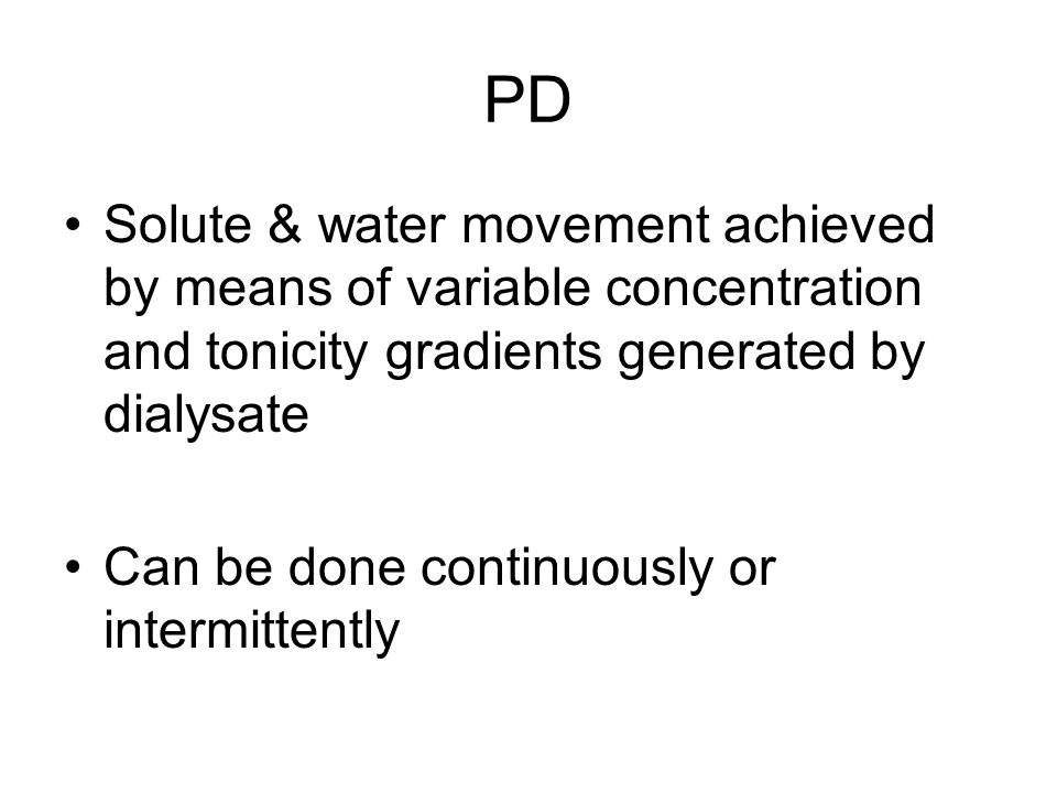 PD Solute & water movement achieved by means of variable concentration and tonicity gradients generated by dialysate.