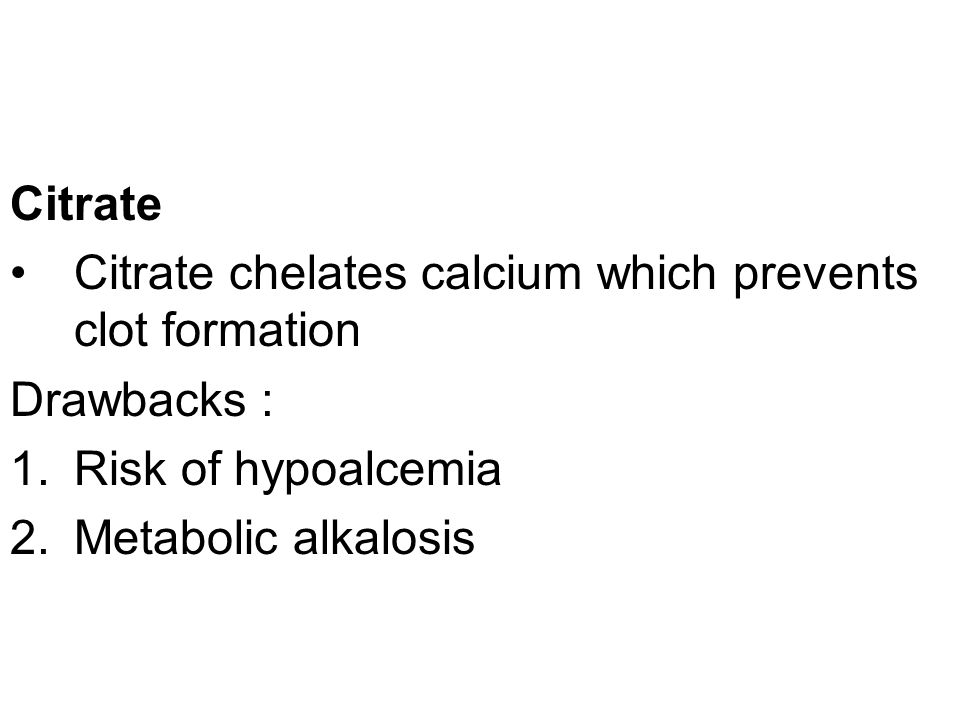 Citrate Citrate chelates calcium which prevents clot formation.