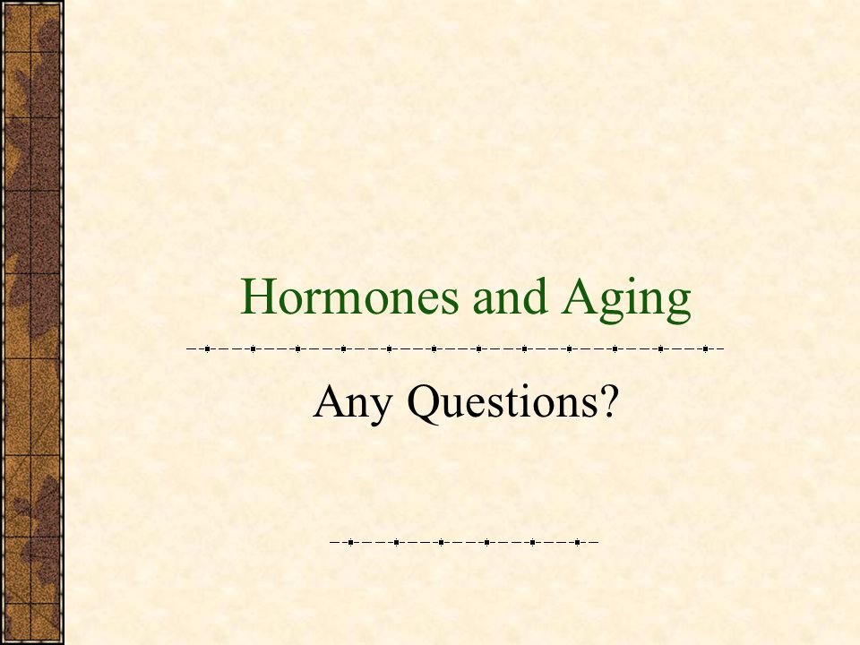 Hormones and Aging Any Questions