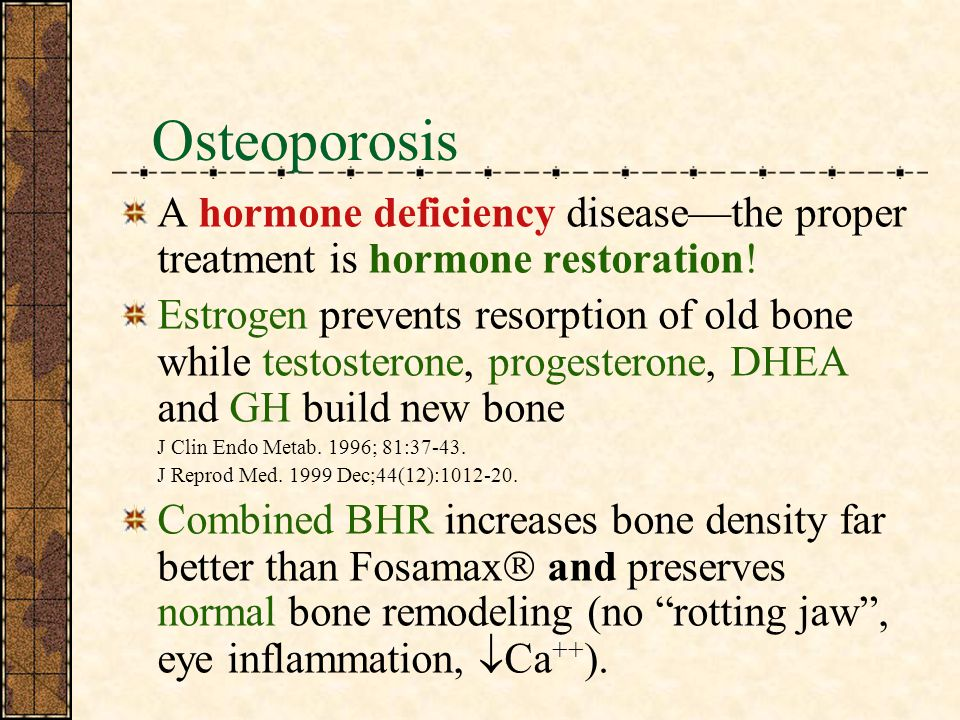 Osteoporosis A hormone deficiency disease—the proper treatment is hormone restoration!